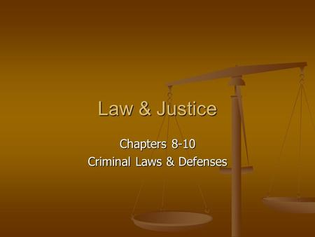 Law & Justice Chapters 8-10 Criminal Laws & Defenses.