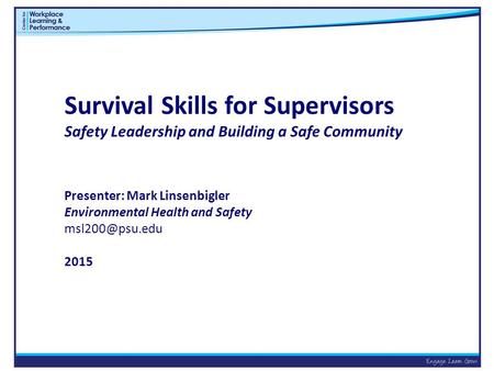 Survival Skills for Supervisors Safety Leadership and Building a Safe Community Presenter: Mark Linsenbigler Environmental Health and Safety