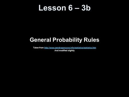 Lesson 6 – 3b General Probability Rules Taken from