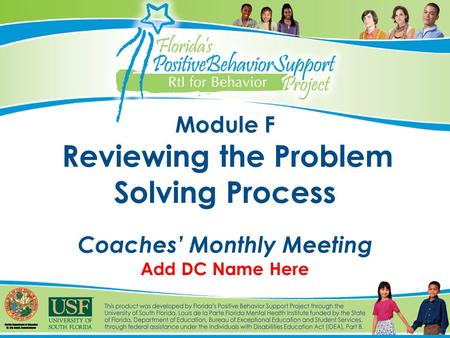 Module F Reviewing the Problem Solving Process Coaches' Monthly Meeting Add DC Name Here.