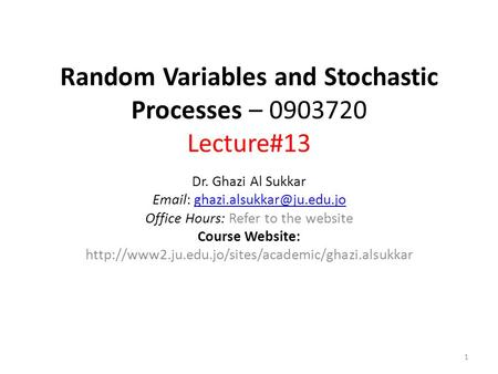 Random Variables and Stochastic Processes – 0903720 Lecture#13 Dr. Ghazi Al Sukkar   Office Hours: