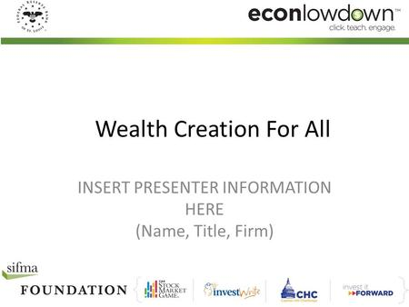 Wealth Creation For All INSERT PRESENTER INFORMATION HERE (Name, Title, Firm)
