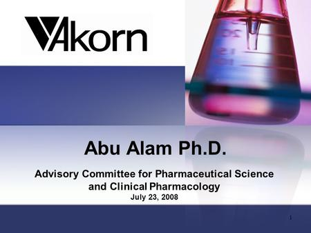 1 Abu Alam Ph.D. Advisory Committee for Pharmaceutical Science and Clinical Pharmacology July 23, 2008.