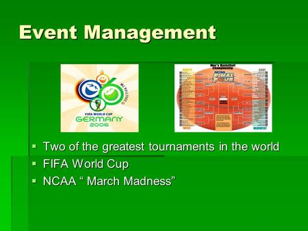 "Event Management  Two of the greatest tournaments in the world  FIFA World Cup  NCAA "" March Madness"""