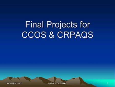 January 24, 2011 1 Update to CCAQS PC Final Projects for CCOS & CRPAQS.