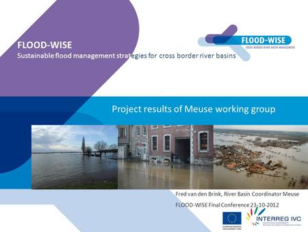 Project results of Meuse working group FLOOD-WISE Sustainable flood management strategies for cross border river basins Fred van den Brink, River Basin.