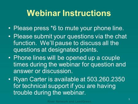 River Network and LeadGreen Webinar Instructions Please press *6 to mute your phone line. Please submit your questions via the chat function. We'll pause.