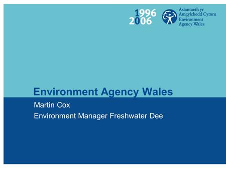 Environment Agency Wales Martin Cox Environment Manager Freshwater Dee.