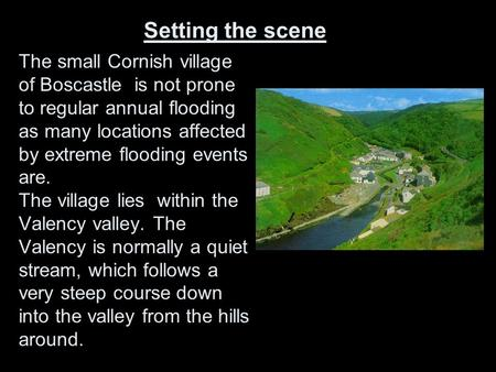 The small Cornish village of Boscastle is not prone to regular annual flooding as many locations affected by extreme flooding events are. The village.