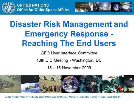 UNITED NATIONS Office for Outer Space Affairs United Nations Platform for Space-based Information for Disaster Management and Emergency Response (UN-SPIDER)
