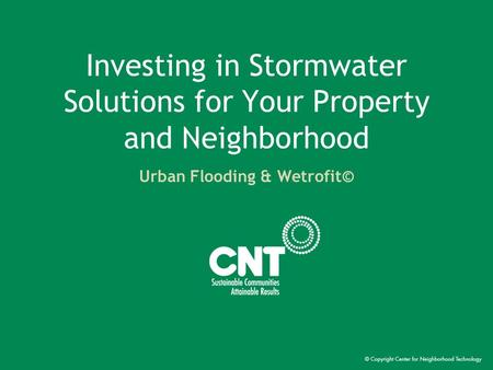 Investing in Stormwater Solutions for Your Property and Neighborhood Urban Flooding & Wetrofit©