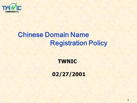 1 Chinese Domain Name Registration Policy TWNIC 02/27/2001.