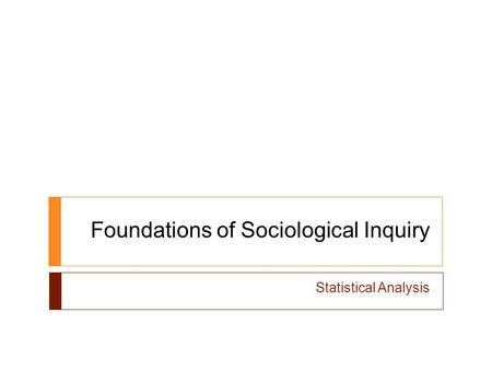 Foundations of Sociological Inquiry Statistical Analysis.