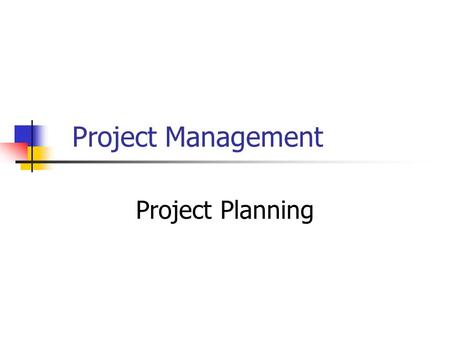 Project Management Project Planning. PLANNING IN PROJECT ENVIRONMENT Establishing a predetermined course of action within a forecasted environment WHY.