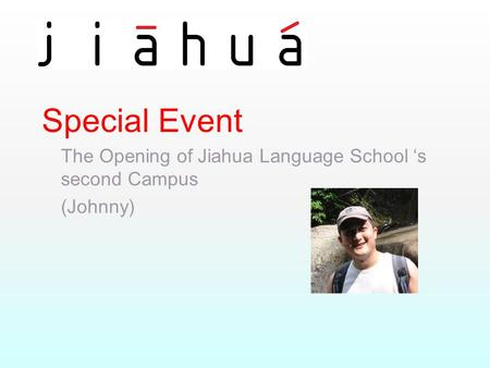 Special Event The Opening of Jiahua Language School 's second Campus (Johnny)