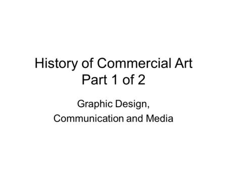 History of Commercial Art Part 1 of 2 Graphic Design, Communication and Media.