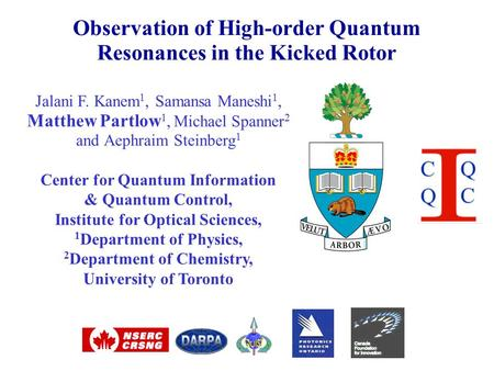 Jalani F. Kanem 1, Samansa Maneshi 1, Matthew Partlow 1, Michael Spanner 2 and Aephraim Steinberg 1 Center for Quantum Information & Quantum Control, Institute.
