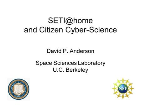 and Citizen Cyber-Science David P. Anderson Space Sciences Laboratory U.C. Berkeley.
