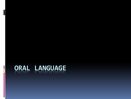 Language…  Has rules.  Is like a code. Characteristics of Oral Language  1. Meaning  2. Vocabulary  A. Symbolic  B. Standards  C. Interest  3.