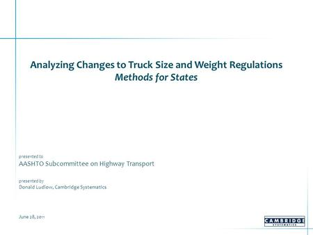 Analyzing Changes to Truck Size and Weight Regulations Methods for States presented to AASHTO Subcommittee on Highway Transport presented by Donald Ludlow,