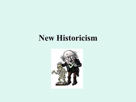 New Historicism. one of the more recent criticisms One tenet is referentiality: Literature refers to—and is referred to by— things outside itself.