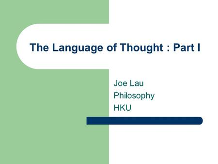 The Language of Thought : Part I Joe Lau Philosophy HKU.