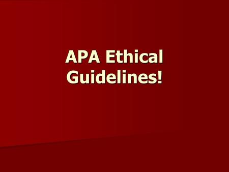 APA Ethical Guidelines!. The APA – American Psychological Association The APA – American Psychological Association Responsible for setting the ethical.
