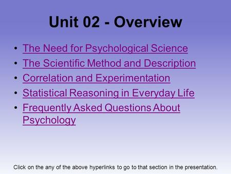 Unit 02 - Overview The Need for Psychological Science The Scientific Method and Description Correlation and Experimentation Statistical Reasoning in Everyday.