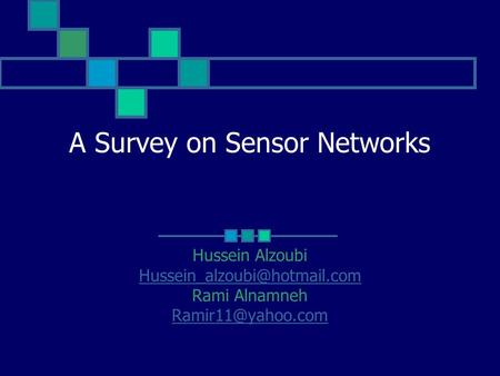A Survey on Sensor Networks Hussein Alzoubi Rami Alnamneh