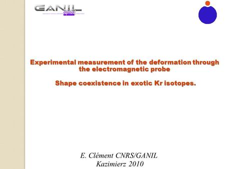 Experimental measurement of the deformation through the electromagnetic probe Shape coexistence in exotic Kr isotopes. Shape coexistence in exotic Kr isotopes.