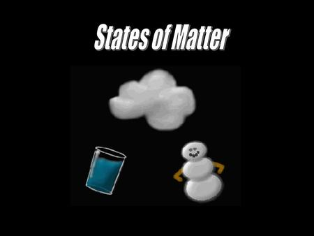 States of matter – the different forms in which matter can exist The state of a substance is determined by the arrangement of molecules that make up the.