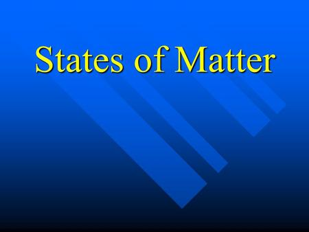 States of Matter. What are the three states of matter?