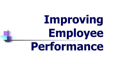 Improving Employee Performance. Why Look at This in Depth? Competitive Edge Cost Effectiveness.