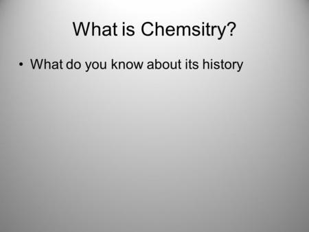 What is Chemsitry? What do you know about its history.