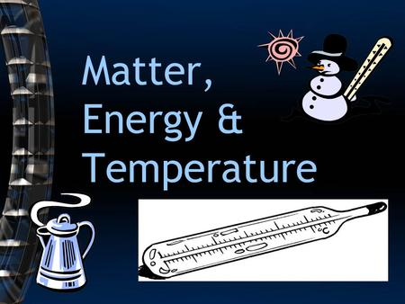 Matter, Energy & Temperature. States of Matter: Matter occurs in __ states: 3 Solids have a definite _____ and _______. shape volume Liquids have a.