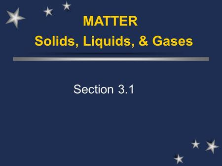 Solids, Liquids, & Gases MATTER Section 3.1. KMT- Kinetic Molecular Theory  Kinetic energy – the energy an object has due to its motion.  The faster.