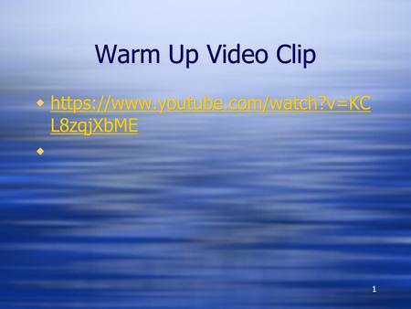 Warm Up Video Clip 1  https://www.youtube.com/watch?v=KC L8zqjXbME https://www.youtube.com/watch?v=KC L8zqjXbME  https://www.youtube.com/watch?v=KC L8zqjXbME.