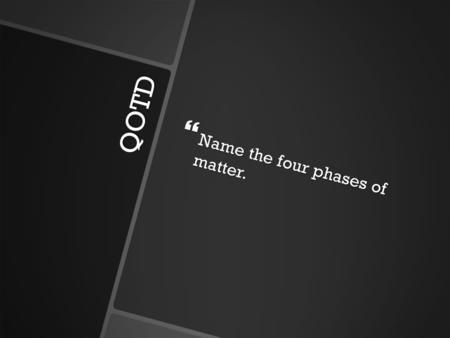 QOTD  Name the four phases of matter.. States of Matter Mr. Dunnum.