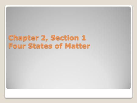 Chapter 2, Section 1 Four States of Matter. Matter is made of atoms and molecules that are always in motion The state of matter is determined by how fast.