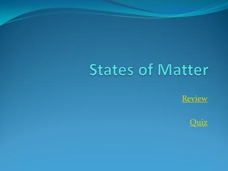 States of Matter Review Quiz.