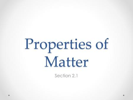 Properties of Matter Section 2.1. Mass vs. Volume Mass = amount of matter the object contains Volume = how much space it takes up.