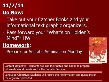 "11/7/14 Do Now: - Take out your Catcher Books and your informational text graphic organizers. - Pass forward your ""What's on Holden's Mind?"" HW Homework:"