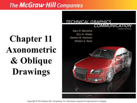 Copyright © The McGraw-Hill Companies, Inc. Permission required for reproduction or display. Chapter 11 Axonometric & Oblique Drawings.