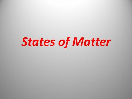 States of Matter. Matter Anything that has mass and takes up space – Solids, liquids, or gases.