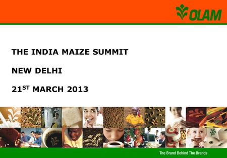 THE INDIA MAIZE SUMMIT NEW DELHI 21 ST MARCH 2013.