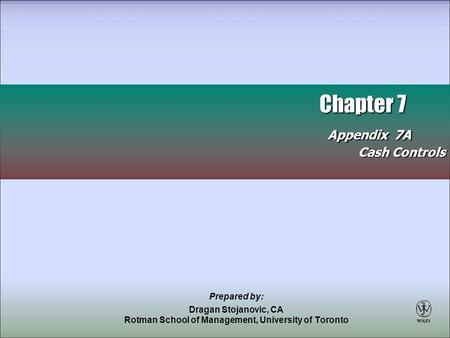 Chapter 7 Appendix 7A Cash Controls Prepared by: