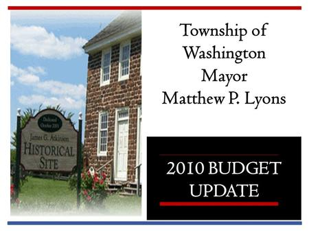 2010 BUDGET UPDATE Township of Washington Mayor Matthew P. Lyons.