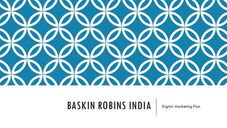 BASKIN ROBINS INDIA Digital Marketing Plan. OBJECTIVE To increase engagement with their online target audience and connect with corporates. To create.