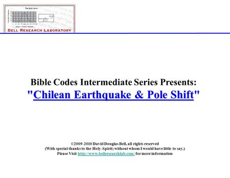 ©2008-2010; David Douglas Bell, All Rights Reserved Page 1 Bible Codes Intermediate Series Presents: Chilean Earthquake & Pole Shift ©2009-2010 David.
