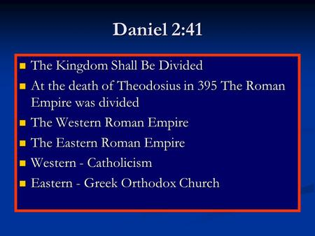 Daniel 2:41 The Kingdom Shall Be Divided The Kingdom Shall Be Divided At the death of Theodosius in 395 The Roman Empire was divided At the death of Theodosius.